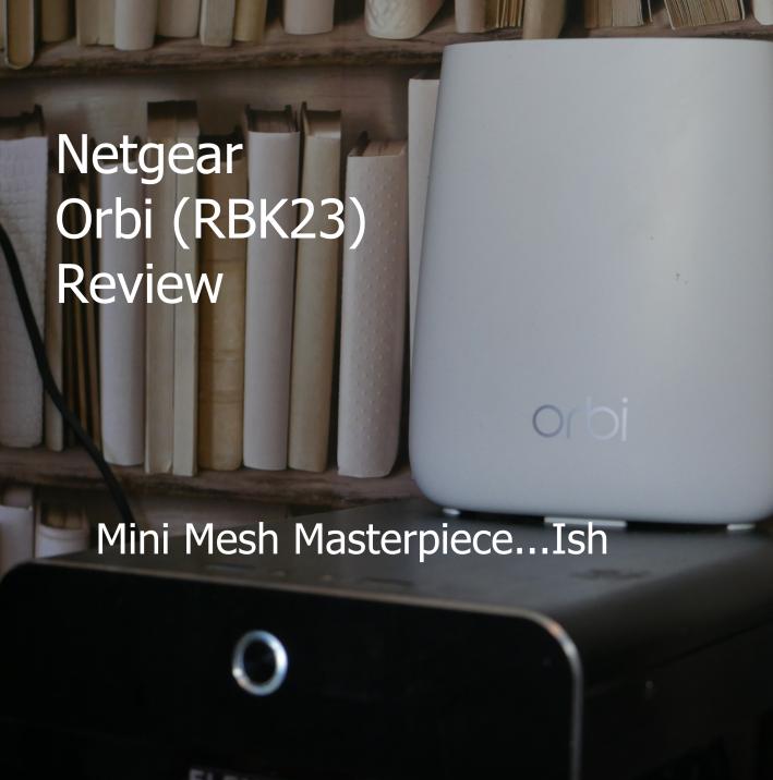 Netgear Orbi Review (RBK23): Mini Mesh Masterpiece   ish
